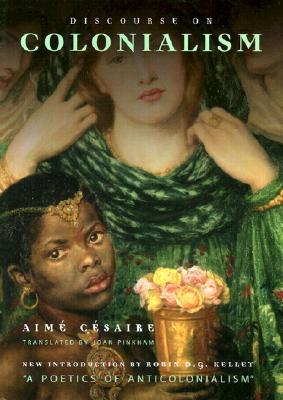 Discourse on Colonialism By Cesaire, Aime/ Kelley, Robin D. G. (INT)/ Pinkham, Joan (TRN)/ Csaire, Aime/ Kelley, Robin D. G.